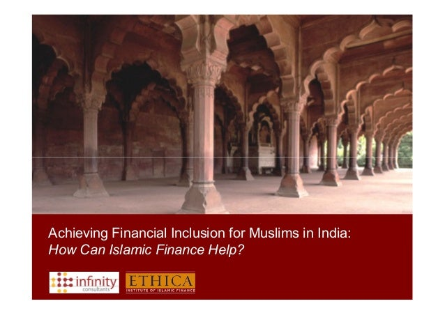 Achieving Financial Inclusion for Muslims in India:How Can Islamic Finance Help?