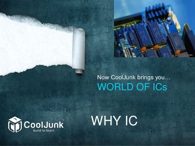 Now CoolJunk brings you… WORLD OF ICs WHY IC