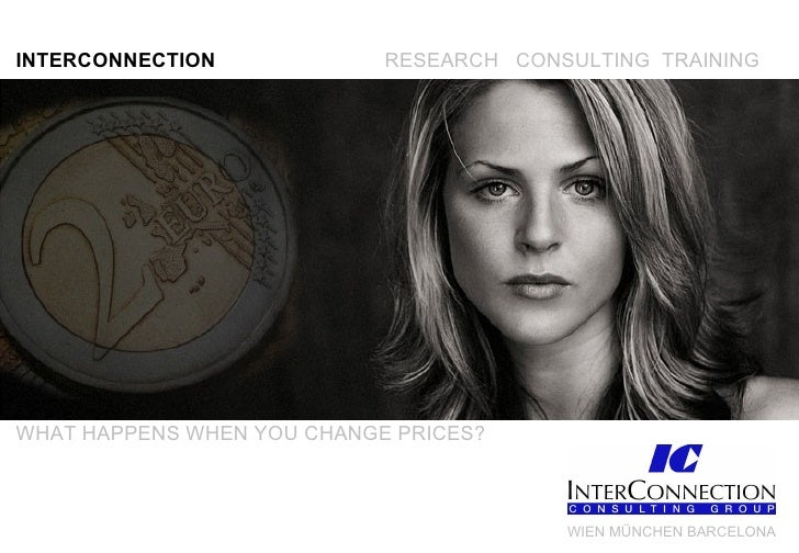 INTERCONNECTION RESEARCH  CONSULTING  TRAINING WHAT HAPPENS WHEN YOU CHANGE PRICES? WIEN MÜNCHEN BARCELONA