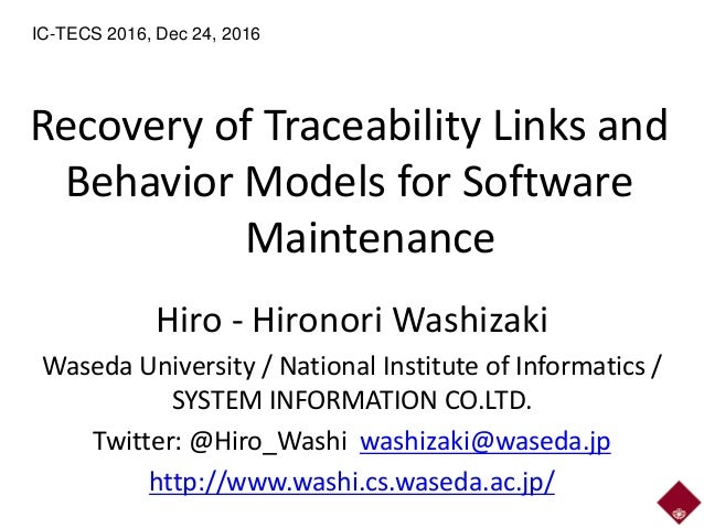 Recovery of Traceability Links and Behavior Models for Software Maintenance Hiro - Hironori Washizaki Waseda University / ...