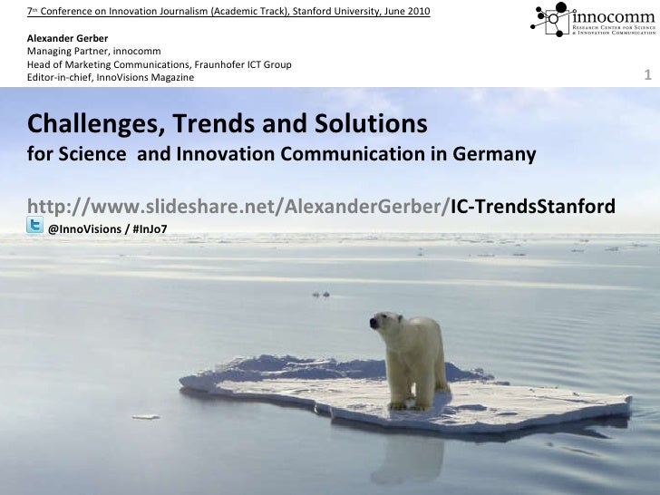 Challenges, Trends and Solutions  for Science  and Innovation Communication in Germany http://www.slideshare.net/Alexander...