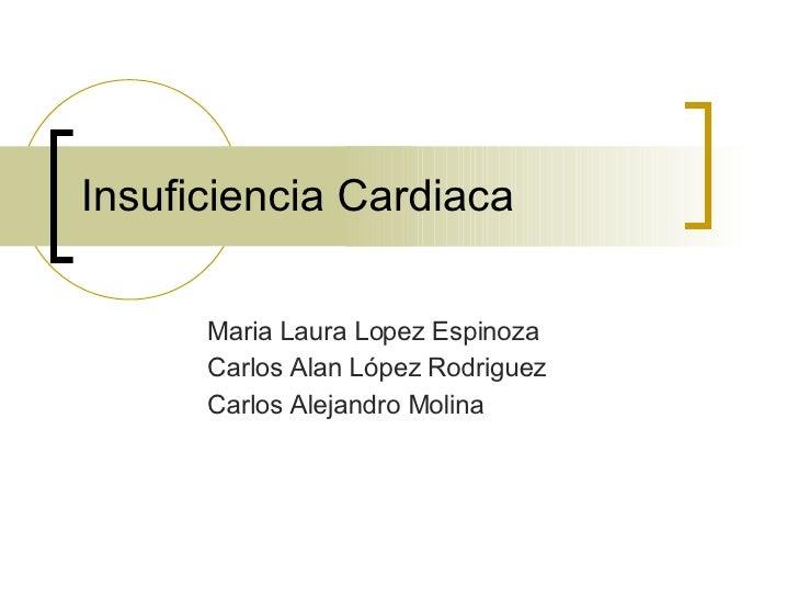 Insuficiencia Cardiaca Maria Laura Lopez Espinoza Carlos Alan López Rodriguez Carlos Alejandro Molina