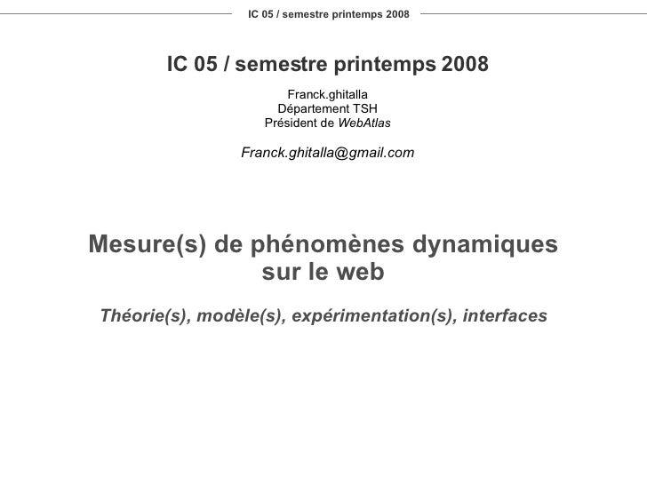 IC 05 / semestre printemps 2008 IC 05 / semestre printemps 2008 Franck.ghitalla Département TSH Président de  WebAtlas [em...
