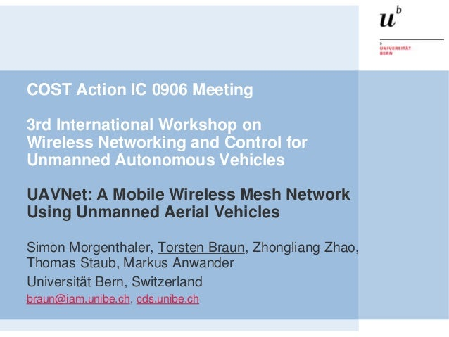 COST Action IC 0906 Meeting3rd International Workshop onWireless Networking and Control forUnmanned Autonomous VehiclesUAV...