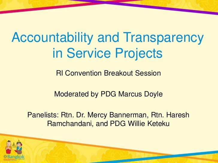 Accountability and Transparency      in Service Projects          RI Convention Breakout Session         Moderated by PDG ...