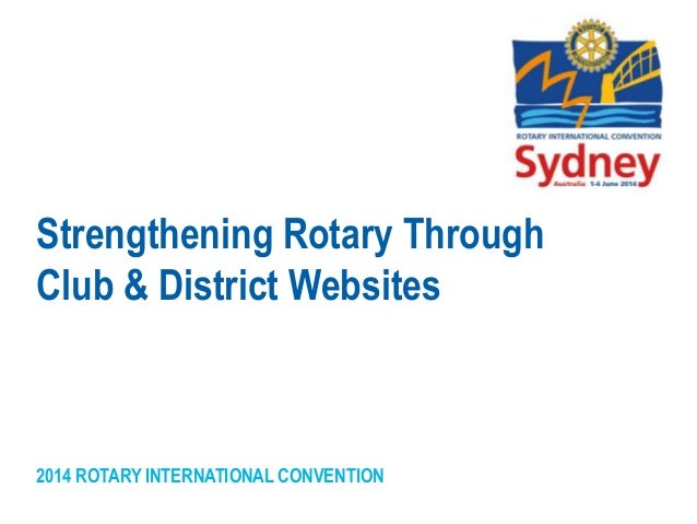 2014 ROTARY INTERNATIONAL CONVENTION Strengthening Rotary Through Club & District Websites