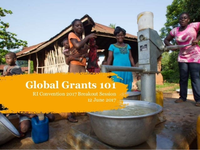 Global Grants 101 RI Convention 2017 Breakout Session 12 June 2017