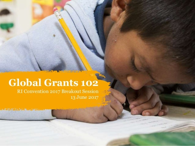 Global Grants 102 RI Convention 2017 Breakout Session 13 June 2017