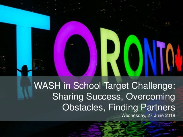 WASH in School Target Challenge: Sharing Success, Overcoming Obstacles, Finding Partners Wednesday, 27 June 2018