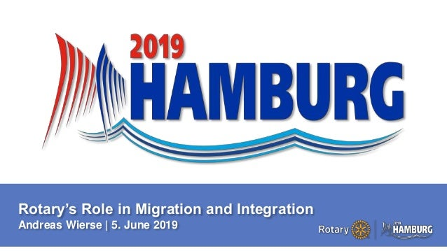 A PAGE FOR BIG BOLDBULLET ITEMS Rotary's Role in Migration and Integration Andreas Wierse | 5. June 2019