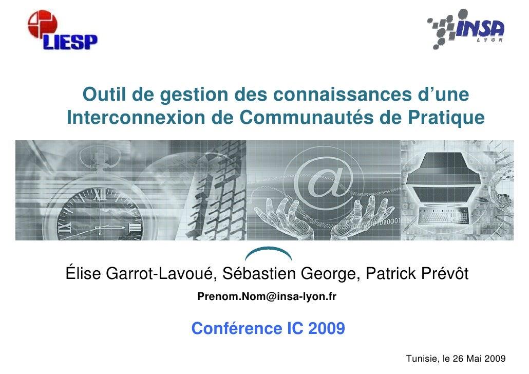 Outil de gestion des connaissances d'une Interconnexion de Communautés de Pratique     Élise Garrot-Lavoué, Sébastien Geor...