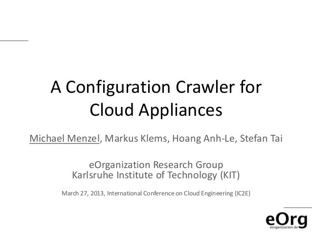 A Configuration Crawler for        Cloud AppliancesMichael Menzel, Markus Klems, Hoang Anh-Le, Stefan Tai             eOrg...