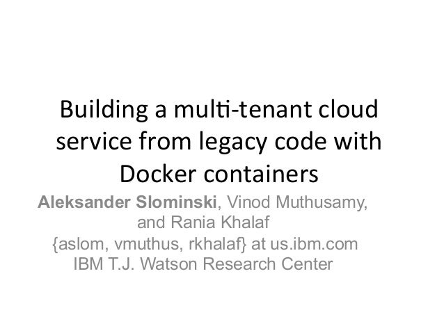 Building  a  mul+-‐tenant  cloud   service  from  legacy  code  with   Docker  containers     Ale...