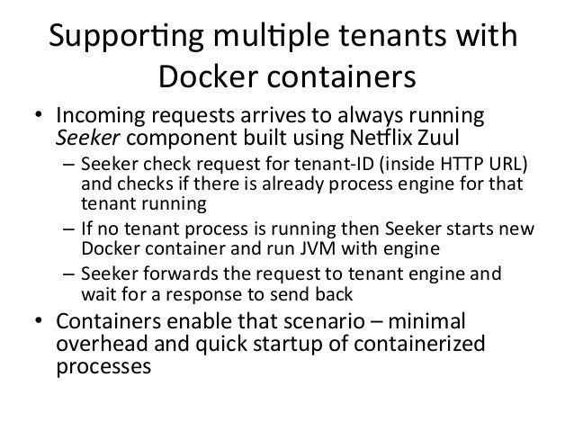 Suppor+ng  mul+ple  tenants  with   Docker  containers   • Incoming  requests  arrives  to  always  ...
