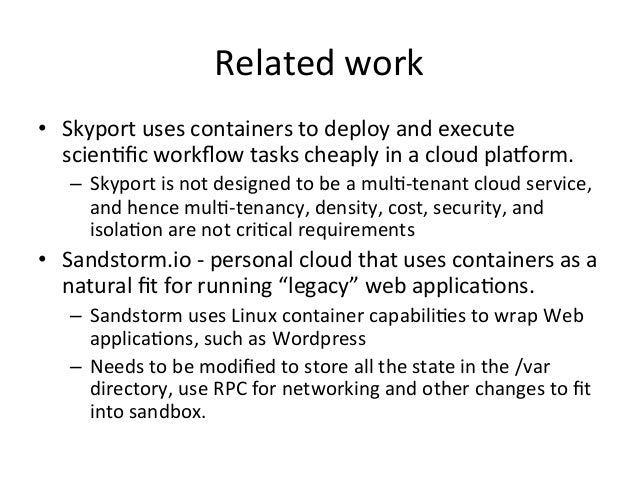 Related  work   • Skyport  uses  containers  to  deploy  and  execute   scien+fic  workflow  tasks  ...