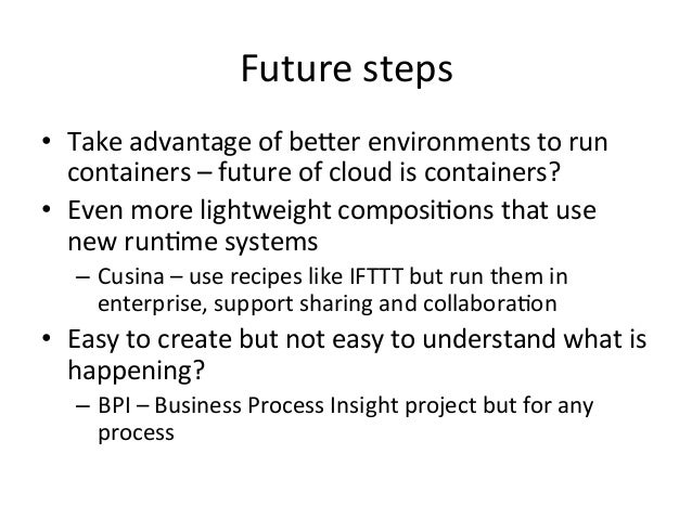 Future  steps   • Take  advantage  of  beGer  environments  to  run   containers  –  future  of ...