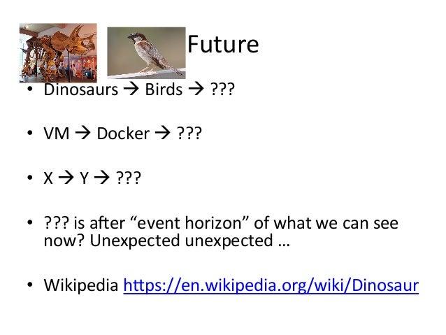 Future   • Dinosaurs  à  Birds  à  ???   • VM  à  Docker  à  ???      • X  à  Y  à...