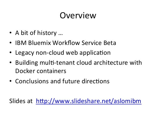 Overview   • A  bit  of  history  …   • IBM  Bluemix  Workflow  Service  Beta   • Legacy  non-‐...