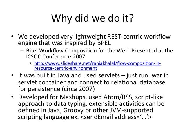 Why  did  we  do  it?   • We  developed  very  lightweight  REST-‐centric  workflow   engine  tha...