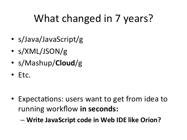 What  changed  in  7  years?   • s/Java/JavaScript/g   • s/XML/JSON/g   • s/Mashup/Cloud/g   • Etc.  ...