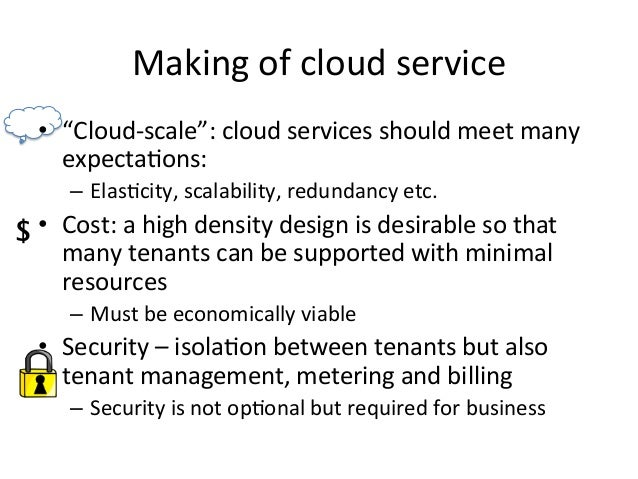 """Making  of  cloud  service   • """"Cloud-‐scale"""":  cloud  services  should  meet  many   expecta+ons: ..."""