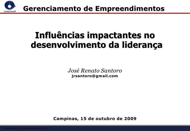 Gerenciamento de Empreendimentos  <ul><li>Influências impactantes no desenvolvimento da liderança </li></ul><ul><li>José R...