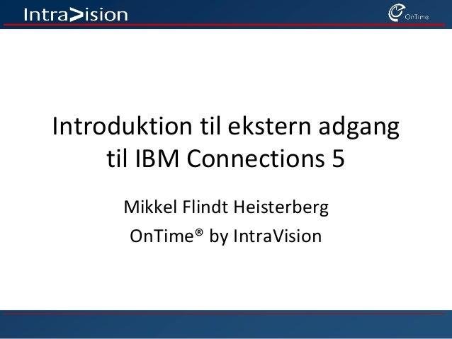 Introduktion til ekstern adgang til IBM Connections 5 Mikkel Flindt Heisterberg OnTime® by IntraVision