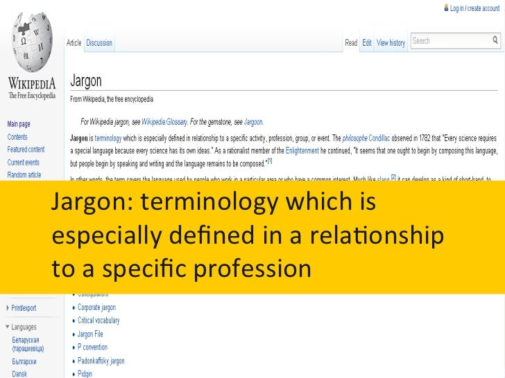 Jargon: terminology which is especially defined in a rela6onship to a specific profession