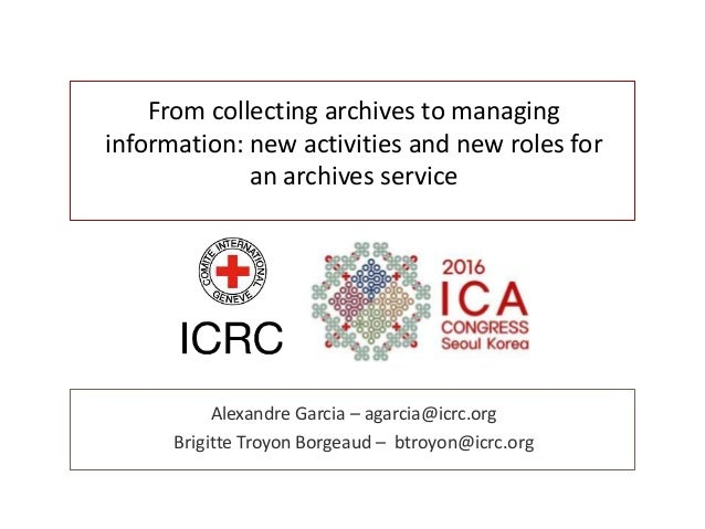 From collecting archives to managing information: new activities and new roles for an archives service Alexandre Garcia – ...