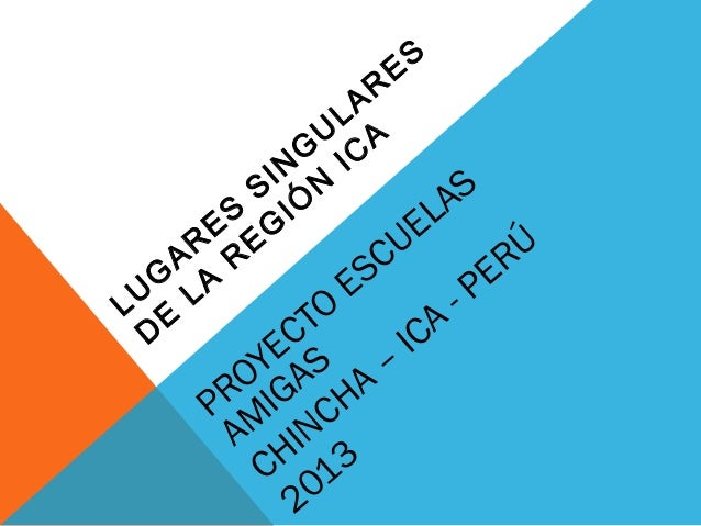 LUGARESSINGULARESDELAREGIÓNICAPROYECTOESCUELASAMIGASCHINCHA–ICA- PERÚ2013
