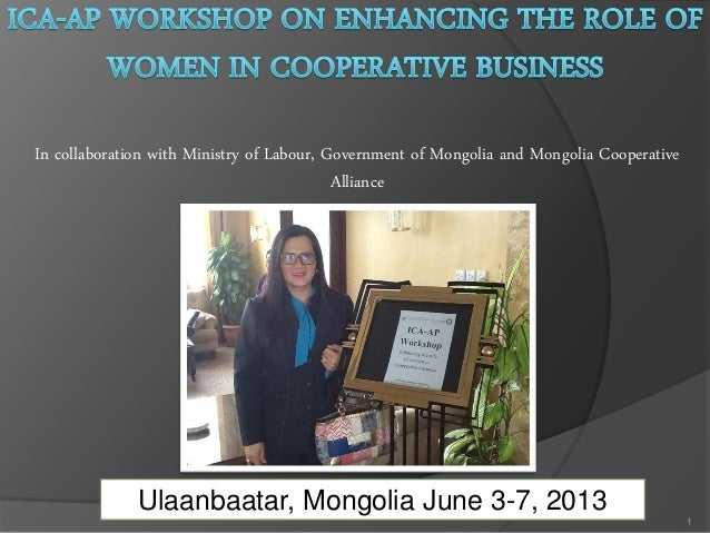 In collaboration with Ministry of Labour, Government of Mongolia and Mongolia Cooperative Alliance 1 Ulaanbaatar, Mongolia...