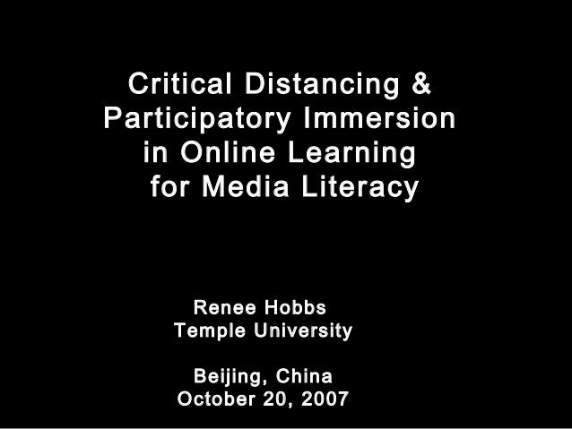 Critical Distancing & Participatory Immersion in Online Learning for Media Literacy Renee Hobbs Temple University Beijing,...