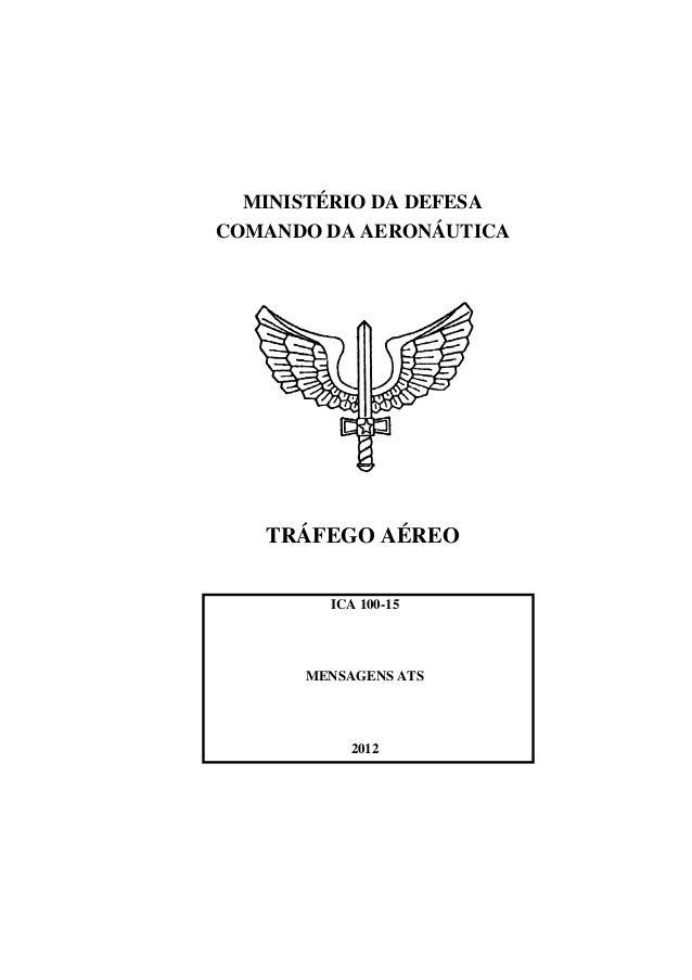 MINISTÉRIO DA DEFESA COMANDO DA AERONÁUTICA TRÁFEGO AÉREO ICA 100-15 MENSAGENS ATS 2012