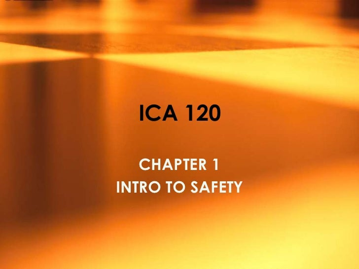 ICA 120   CHAPTER 1INTRO TO SAFETY