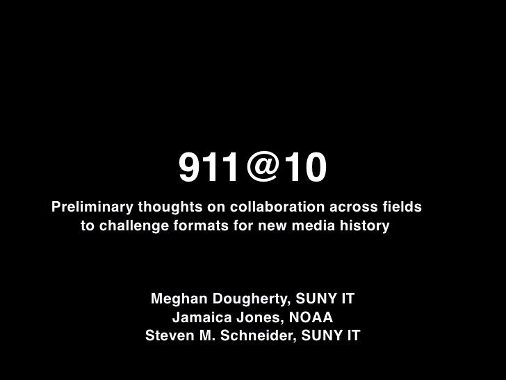 911@10Preliminary thoughts on collaboration across fields    to challenge formats for new media history             Meghan ...