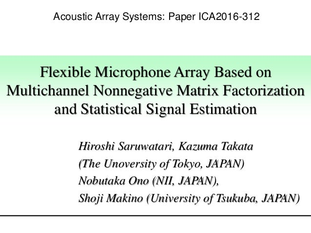 Flexible Microphone Array Based on Multichannel Nonnegative Matrix Factorization and Statistical Signal Estimation Hiroshi...