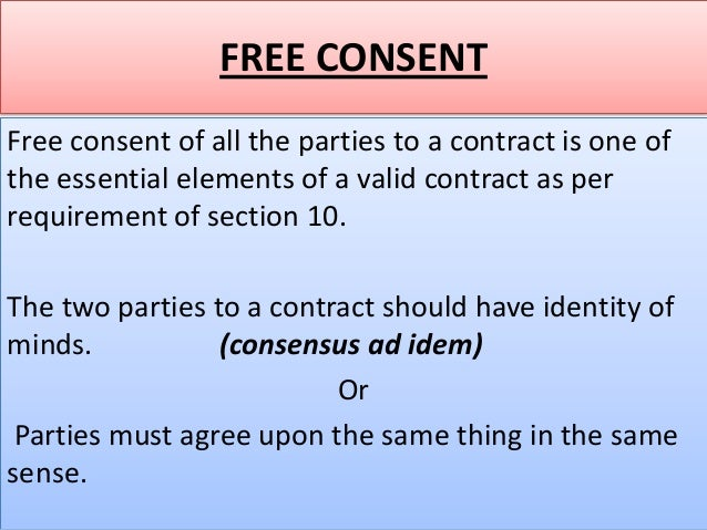 FREE CONSENTFree consent of all the parties to a contract is one ofthe essential elements of a valid contract as perrequir...