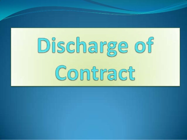 A contract is said to be discharged or terminated when  the rights and obligations created by it are terminated.The follow...