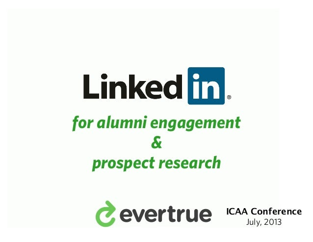 for alumni engagement & prospect research ` ICAA Conference July, 2013