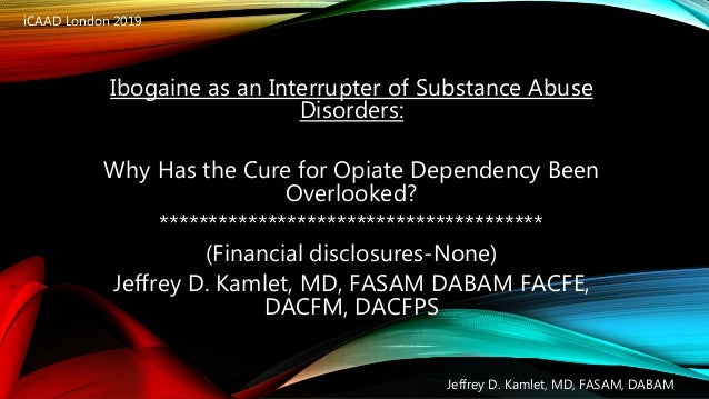 Ibogaine as an Interrupter of Substance Abuse Disorders: Why Has the Cure for Opiate Dependency Been Overlooked? *********...