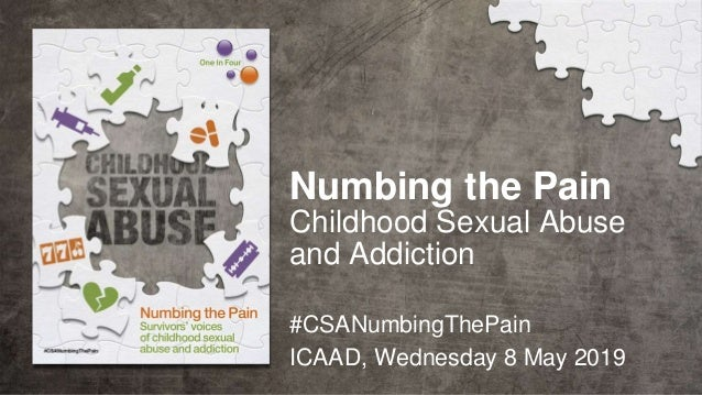 Numbing the Pain Childhood Sexual Abuse and Addiction #CSANumbingThePain ICAAD, Wednesday 8 May 2019