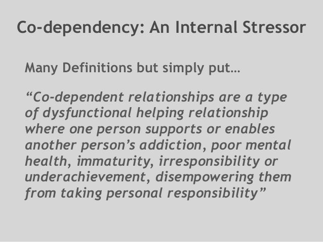 """Co-dependency: An Internal Stressor Many Definitions but simply put… """"Co-dependent relationships are a type of dysfunction..."""
