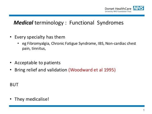 1 • Every specialty has them • eg Fibromyalgia, Chronic Fatigue Syndrome, IBS, Non-cardiac chest pain, tinnitus, • Accepta...