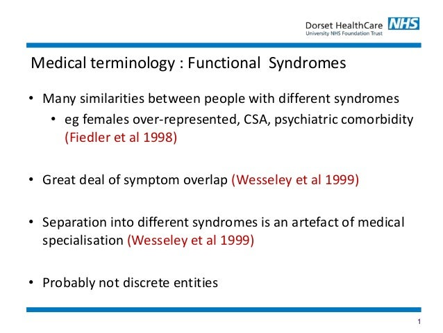 1 • Many similarities between people with different syndromes • eg females over-represented, CSA, psychiatric comorbidity ...