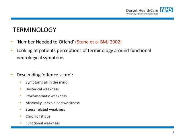 1 • 'Number Needed to Offend' (Stone et al BMJ 2002) • Looking at patients perceptions of terminology around functional ne...