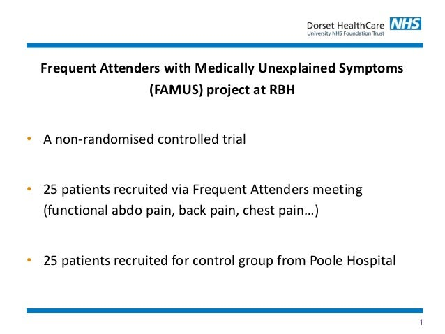 1 Frequent Attenders with Medically Unexplained Symptoms (FAMUS) project at RBH • A non-randomised controlled trial • 25 p...