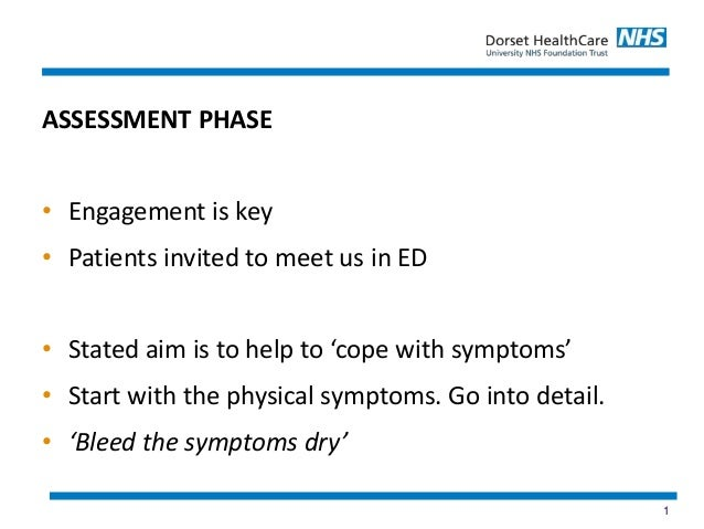 1 ASSESSMENT PHASE • Engagement is key • Patients invited to meet us in ED • Stated aim is to help to 'cope with symptoms'...