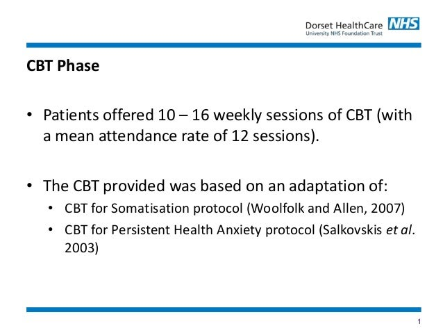 1 CBT Phase • Patients offered 10 – 16 weekly sessions of CBT (with a mean attendance rate of 12 sessions). • The CBT prov...