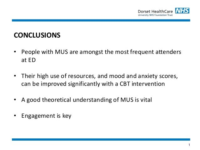 1 CONCLUSIONS • People with MUS are amongst the most frequent attenders at ED • Their high use of resources, and mood and ...