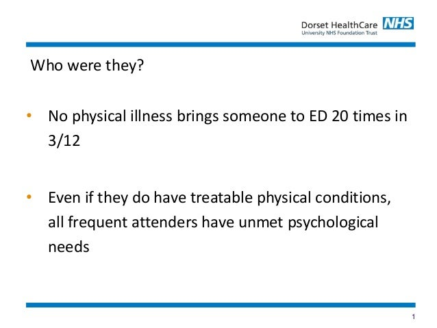 1 • No physical illness brings someone to ED 20 times in 3/12 • Even if they do have treatable physical conditions, all fr...